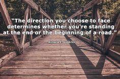 """,,Direcția pe care vrei să o iei determină dacă ești la începutul drumului sau la sfârșitul lui."""""""