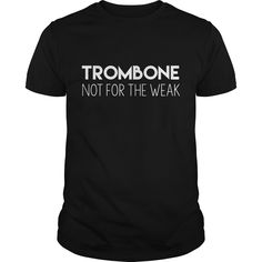 Get yours nice Trombone Not For The Weak Funny Band Best Gift Shirts & Hoodies.  #gift, #idea, #photo, #image, #hoodie, #shirt, #christmas
