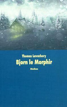 Bjorn le morphir, de Thomas Lavachery. École des loisirs, 2010. Médium.