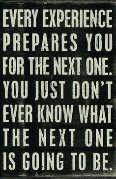 Every Experience Prepares you for the Next one. You Just Don't know the Next one is Going to Be. #quote #wall #art