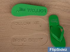 Follow Me Bring Beer -- Custom Flip-Flops For $19.95 you can write your own message in the sand, just by walking.