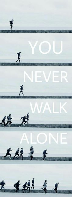 """YOU NEVER WALK ALONE"" -BTS"