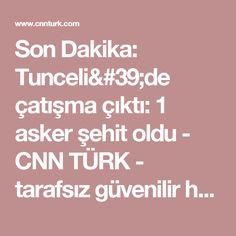 Son Dakika: Tunceli'de çatışma çıktı: 1 asker şehit oldu  - CNN TÜRK - tarafsız güvenilir haberler