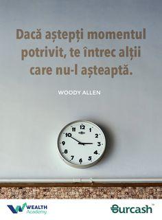 Daca astepti momentul potrivit, te intrec altii care nu-l asteapta. Woddy Allen #citatuldevineri