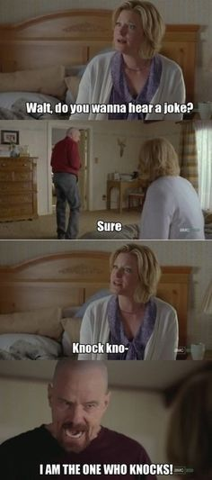 """I'm the one who knocks!! 