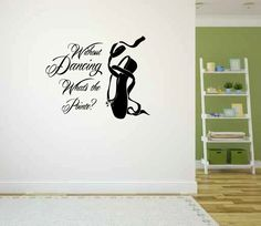 Without Dancing What's the Pointe Ballet Ballerina Pointe Shoe Vinyl Wall Words Decal Sticker Graphic