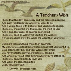 "The lyrics of ""My Wish"" by Rascal Flatts are lovely for an end of school year ""Teacher's Wish"" for her students. Teacher Prayer, Teacher Poems, Teacher Appreciation Quotes, Teacher Blogs, Head Teacher, Teacher Stuff, Graduation Poems, Graduation Message, Kindergarten Graduation"