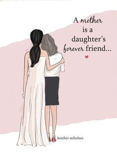 A mother is a daughter's forever friend <3