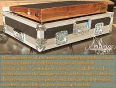 Manufacturers of the cases are emerging with various casing options for different types of musical instruments. Customized cases are available in the market to met the unique needs of the buyers. Due to this reason you have plenty of materials and designs to select according to your taste and needs.