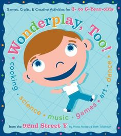 wonderplay, too: games, crafts & creative activities for 3 to 6 year olds by fretta reitzes and beth teitelman