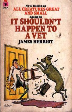 It shouldn't Happen to a Vet - James Herriot..............;]