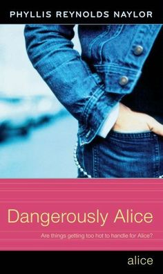 Dangerously Alice by Phyllis Reynolds Naylor. $5.03. Publisher: Atheneum Books for Young Readers; Reprint edition (June 12, 2012). 311 pages. Author: Phyllis Reynolds Naylor