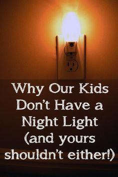 Why My Kids Don't Have Night Lights (And Yours Shouldn't Either!)
