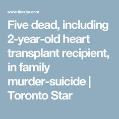 Five dead, including 2-year-old heart transplant recipient, in family murder-suicide | Toronto Star