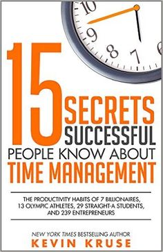 Amazon.com: 15 Secrets Successful People Know About Time Management: The Productivity Habits of 7 Billionaires, 13 Olympic Athletes, 29 Straight-A Students, and 239 Entrepreneurs eBook: Kevin Kruse: Kindle Store