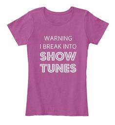 Multiple styles available <<Of showtunes not shirts