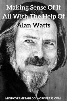 I'm always wanting to know the answer to 'life, the universe, and everything'. Whilst Alan Watts might not have the answer, he's certainly helping me explore the mysteries of life!