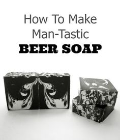 How To Make Man-Tastic Beer Soap DIY