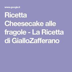 Ricetta Cheesecake alle fragole - La Ricetta di GialloZafferano