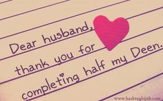 Dear husband, thank you for completing half my Deen. | © I love love love thisl