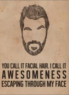 You call it facial hair...