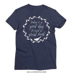 Today Is A Good Day To Read A Great Book short sleeve t-shirt. Our cotton literary t-shirts are made for book lovers, the bookworms, and the bibliophiles.. Literary t-shirts, book lover t-shirts, gifts for book lovers, book lover gifts, books on t-shirts.