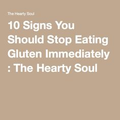 10 Signs You Should Stop Eating Gluten Immediately : The Hearty Soul