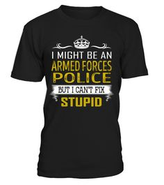 Armed Forces Police Can't Fix Stupid Job Title Shirts #ArmedForcesPoliceShirts