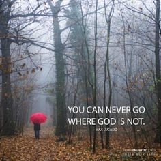 Where can I go from your Spirit? Where can I flee from your presence? Psalm 139: 7-12