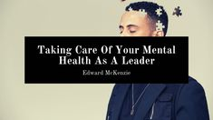 Edward McKenzie outlines the best way to take care of your mental health as a leader. Good Mental Health, Feeling Stressed, Virgin Islands, Outlines, Teamwork, Take Care Of Yourself, Helping Others, Cool Things To Make, Counseling