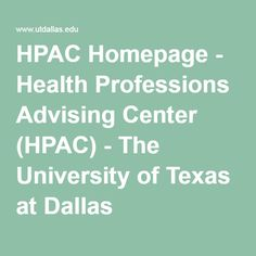 HPAC Homepage - Health Professions Advising Center (HPAC) - The University of Texas at Dallas
