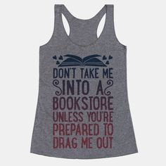 When a book lover goes into a bookstore, everybody better watch out, because if someone doesn't drag you out you're going to be in there for hours! Warn your friends and family with this cute, funny... | Beautiful Designs on Graphic Tees, Tanks and Long Sleeve Shirts with New Items Every Day. Satisfaction Guaranteed. Easy Returns.