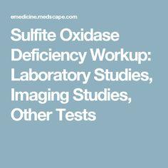 Sulfite Oxidase Deficiency Workup: Laboratory Studies, Imaging Studies, Other Tests