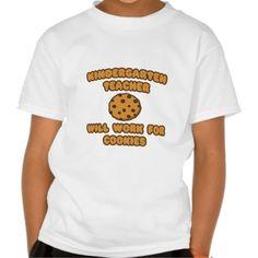 Kindergarten Teacher   Will Work for Cookies T Shirt, Hoodie Sweatshirt