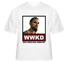 What Would Khal Drogo Do WWKD Game of Thrones T Shirt