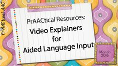 PrAACtical Resources: Video Explainers for Aided Language Input : PrAACtical AAC Speech Language Pathology, Speech And Language, Communication Book, Language Development, School Lessons, Start Writing, Speech Therapy, Teacher Resources, Assistive Technology