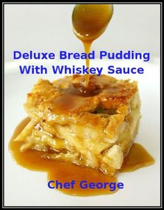 Deluxe Bread Pudding With Whiskey Sauce (Delicious Desserts) by George Puckett, http://www.amazon.com/dp/B00BLSRBV6/ref=cm_sw_r_pi_dp_Xllnrb14DAQGK
