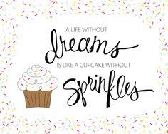 A life without dreams is like a cupcake without sprinkles. Free original art print to download and print. Created by Jessica Kirkland for TheCakeBlog.com.