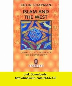 Islam and the West Conflict, Co-Existence or Conversion (9780853647812) Colin Chapman , ISBN-10: 085364781X  , ISBN-13: 978-0853647812 ,  , tutorials , pdf , ebook , torrent , downloads , rapidshare , filesonic , hotfile , megaupload , fileserve