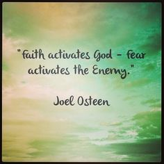"""Faith activates God - Fear activates the Enemy.""    Joel Osteen    #quotes #motivation #inspiration"