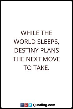 Destiny Quotes while the world sleeps destiny plans the next move to take. Destiny Quotes, Inspirational Quotes, Bra, How To Plan, Math, Inspring Quotes, Bra Tops, Math Resources, Inspiring Quotes
