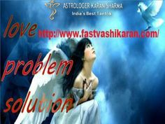 love problem specialist astrologer in India, pandit karan sharma famous and best…