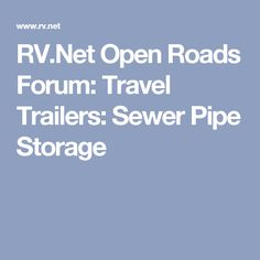 RV.Net Open Roads Forum: Travel Trailers: Sewer Pipe Storage