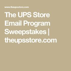 The UPS Store Email Program Sweepstakes   theupsstore.com