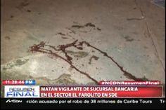 Matan Vigilante De Sucursal Bancaria En El Sector De Los Farolitos De Santo Domingo Este