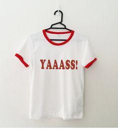 Yaaass funny t-shirt tshirt tumblr shirt with saying graphic tee women tshirts…