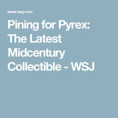 Pining for Pyrex: The Latest Midcentury Collectible - WSJ