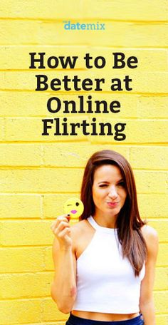 Advice and tips to help your flirt in online conversations.