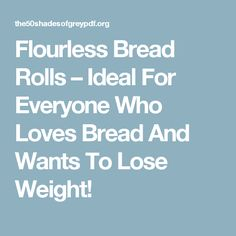 Flourless Bread Rolls – Ideal For Everyone Who Loves Bread And Wants To Lose Weight!