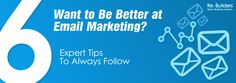 Want to Be Better at #Email #Marketing? 6 Expert Tips to Always Follow